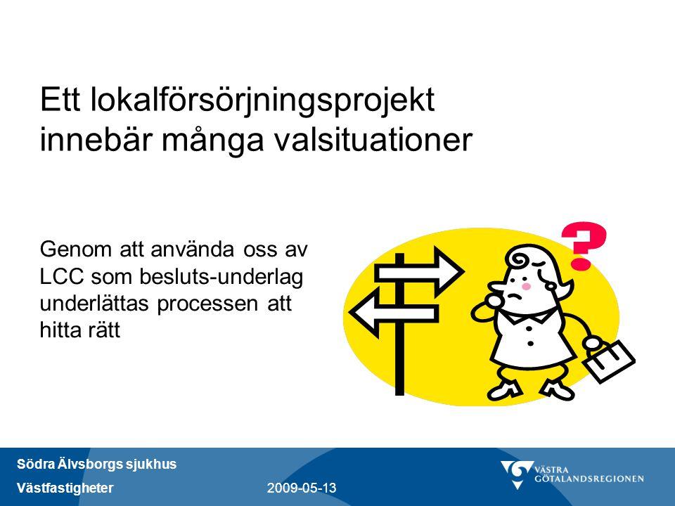 Södra Älvsborgs sjukhus Västfastigheter 2009-05-13 Ett lokalförsörjningsprojekt innebär många valsituationer Genom att använda oss av LCC som besluts-