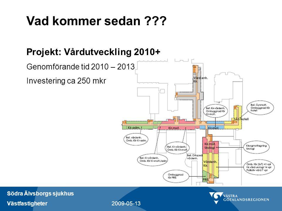 Södra Älvsborgs sjukhus Västfastigheter 2009-05-13 Vad kommer sedan ??? Projekt: Vårdutveckling 2010+ Genomförande tid 2010 – 2013 Investering ca 250