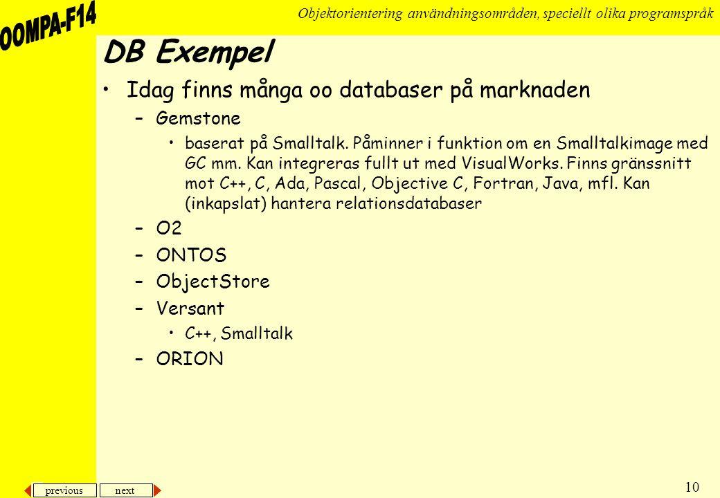 previous next 10 Objektorientering användningsområden, speciellt olika programspråk DB Exempel •Idag finns många oo databaser på marknaden –Gemstone •baserat på Smalltalk.