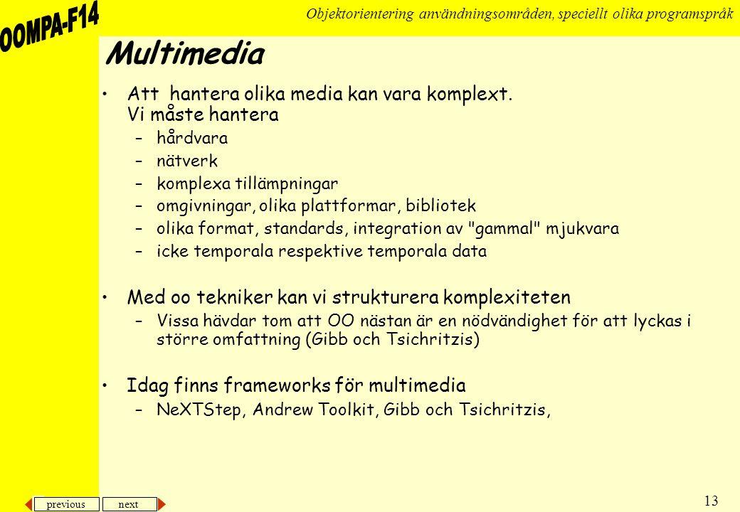 previous next 13 Objektorientering användningsområden, speciellt olika programspråk Multimedia •Att hantera olika media kan vara komplext.