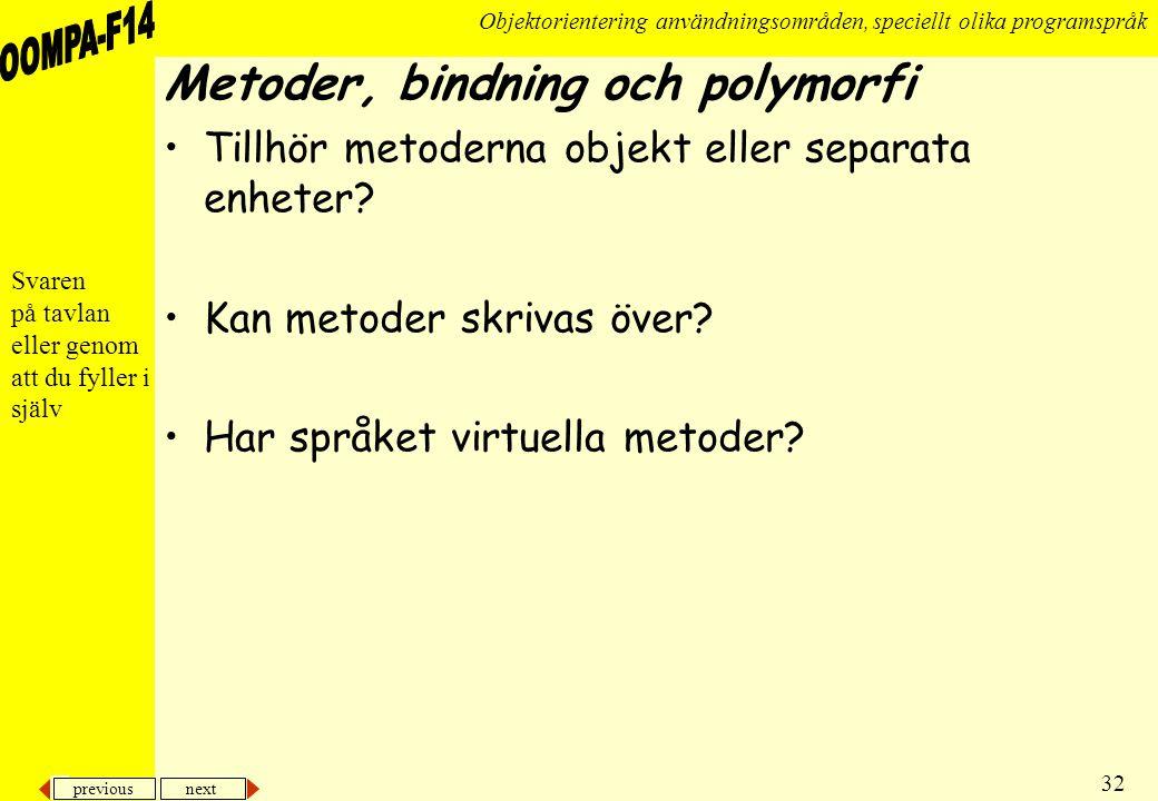 previous next 32 Objektorientering användningsområden, speciellt olika programspråk Metoder, bindning och polymorfi •Tillhör metoderna objekt eller separata enheter.