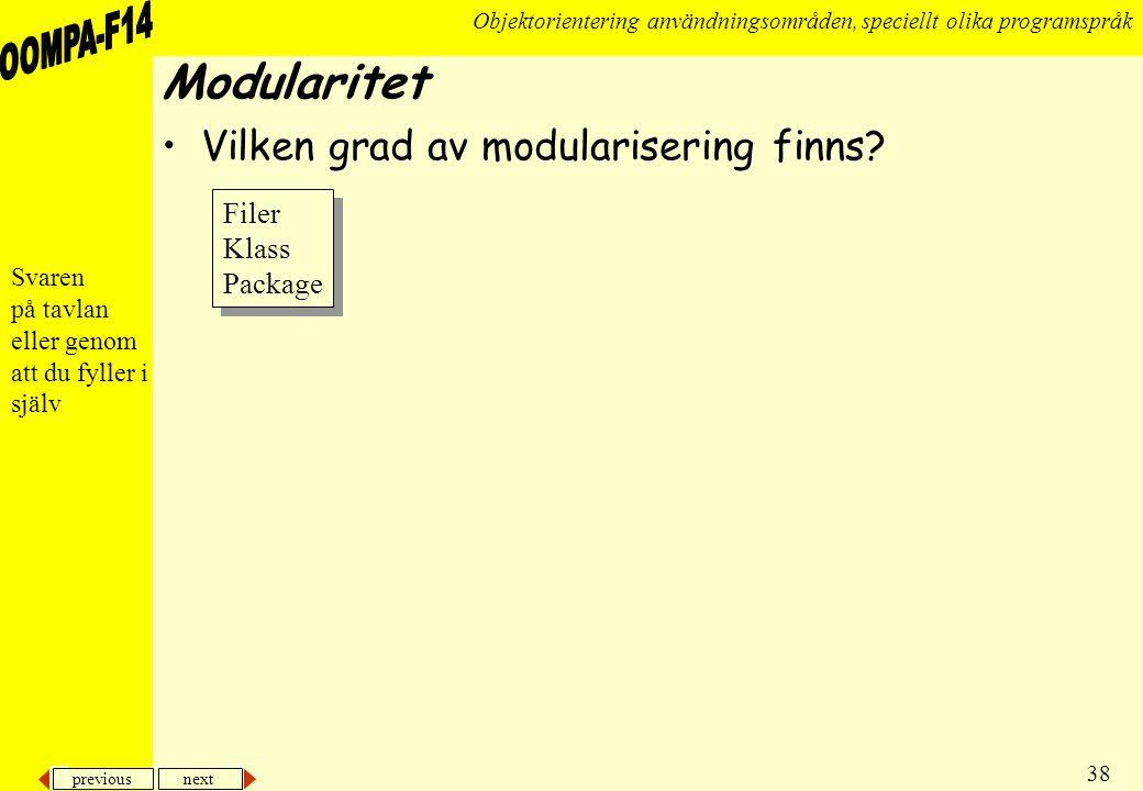previous next 38 Objektorientering användningsområden, speciellt olika programspråk Modularitet •Vilken grad av modularisering finns.