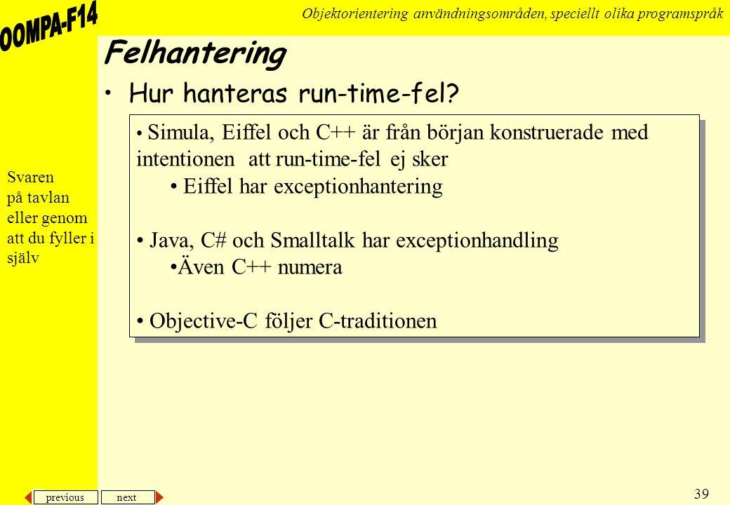 previous next 39 Objektorientering användningsområden, speciellt olika programspråk Felhantering •Hur hanteras run-time-fel.