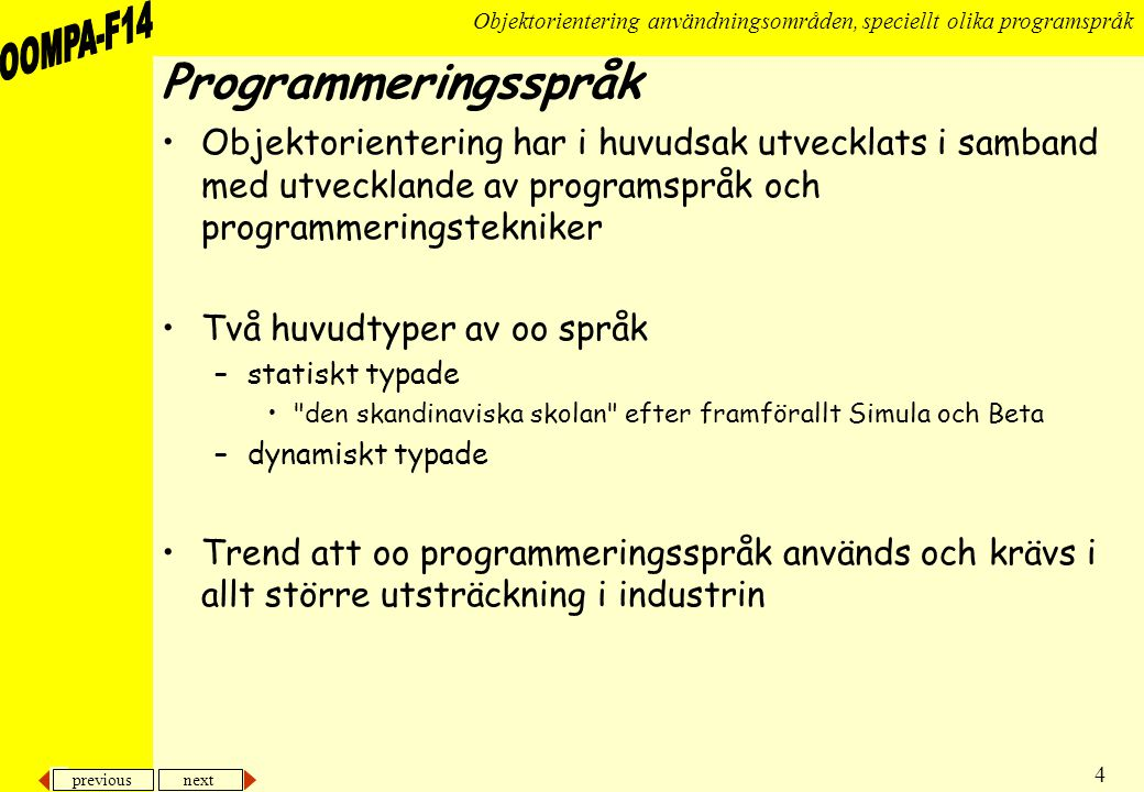 previous next 35 Objektorientering användningsområden, speciellt olika programspråk Meta-programmering •Hur kan språkets fundament kommas åt från program.