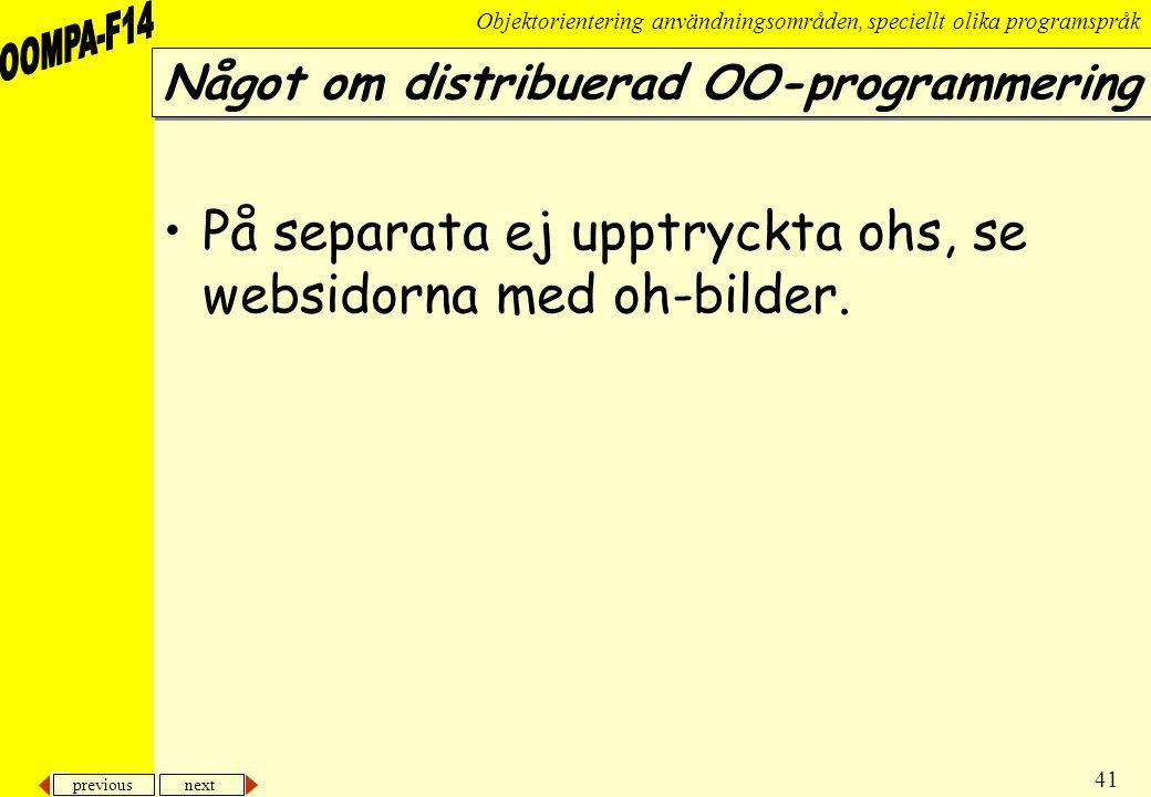 previous next 41 Objektorientering användningsområden, speciellt olika programspråk Något om distribuerad OO-programmering •På separata ej upptryckta ohs, se websidorna med oh-bilder.