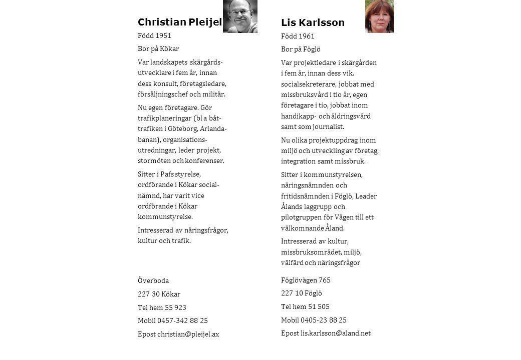 Christian Pleijel Född 1951 Bor på Kökar Var landskapets skärgårds- utvecklare i fem år, innan dess konsult, företagsledare, försäljningschef och militär.