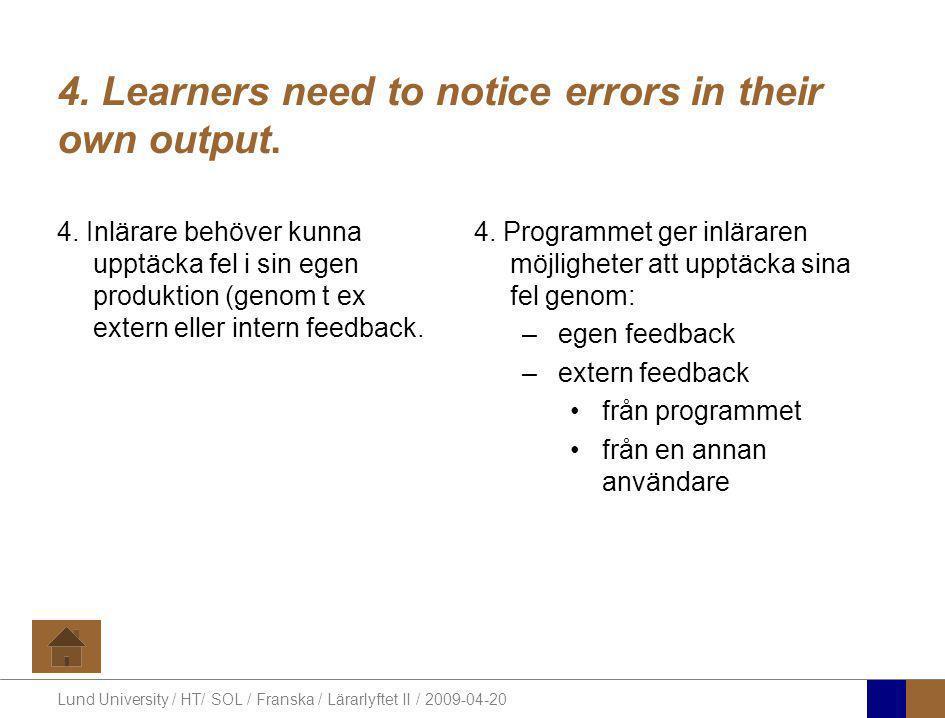 Lund University / HT/ SOL / Franska / Lärarlyftet II / 2009-04-20 4. Learners need to notice errors in their own output. 4. Inlärare behöver kunna upp