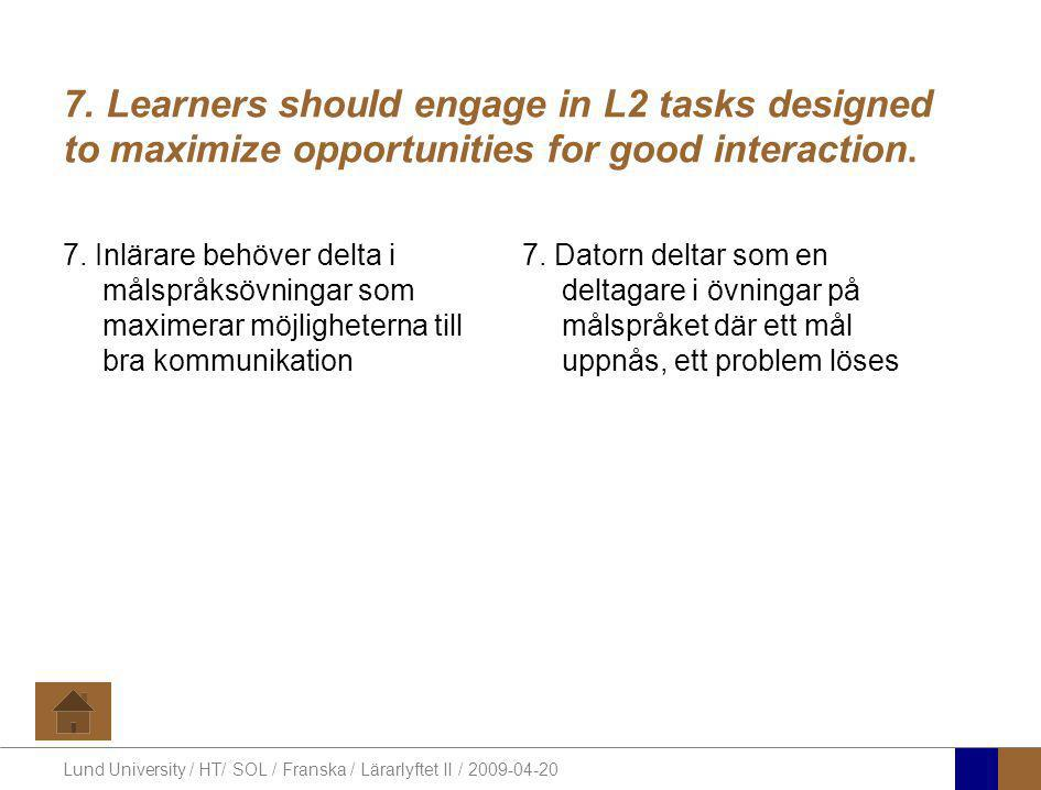 Lund University / HT/ SOL / Franska / Lärarlyftet II / 2009-04-20 7. Learners should engage in L2 tasks designed to maximize opportunities for good in
