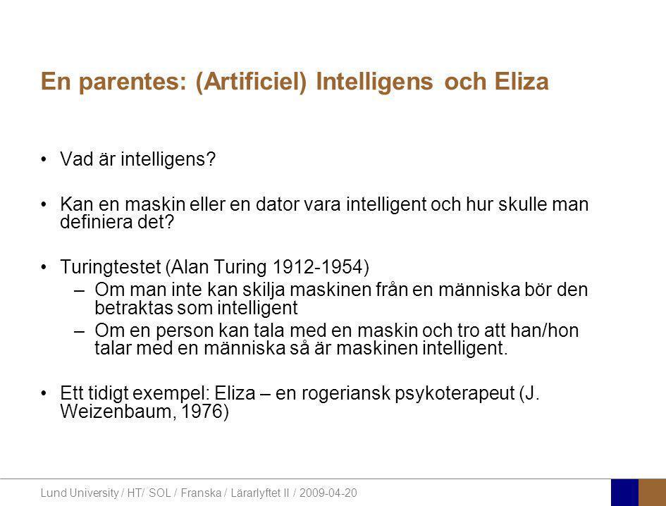 Lund University / HT/ SOL / Franska / Lärarlyftet II / 2009-04-20 En parentes: (Artificiel) Intelligens och Eliza •Vad är intelligens? •Kan en maskin