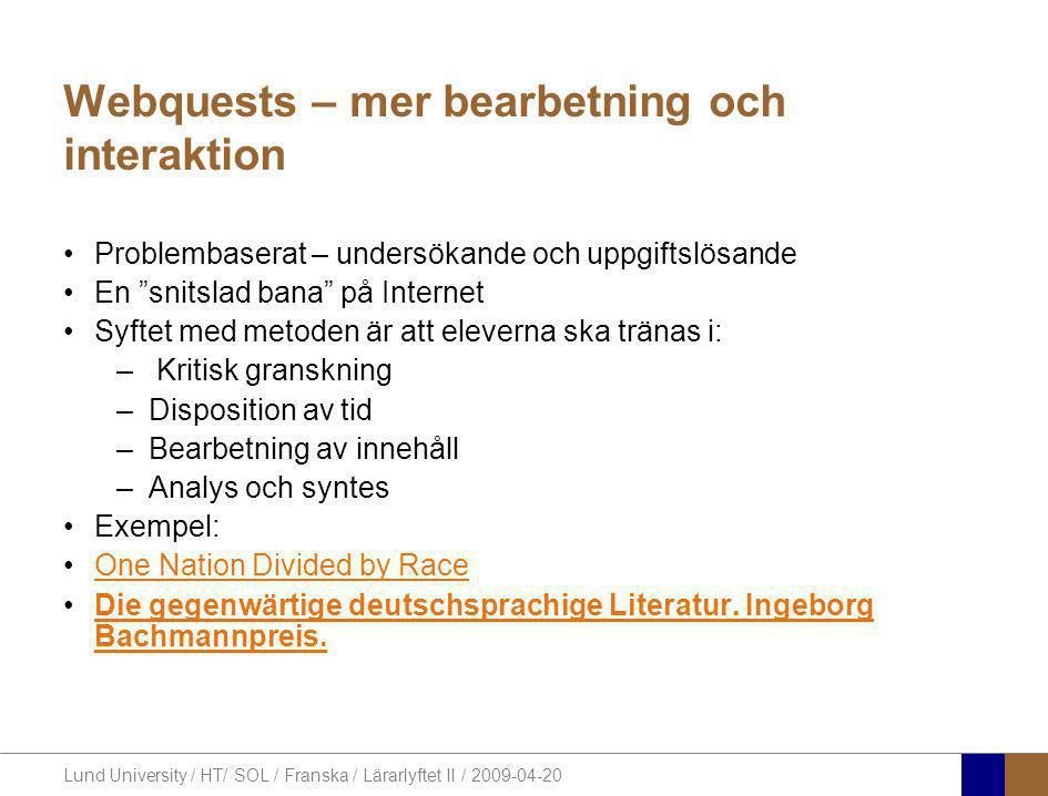 Lund University / HT/ SOL / Franska / Lärarlyftet II / 2009-04-20 Webquests – mer bearbetning och interaktion •Problembaserat – undersökande och uppgi