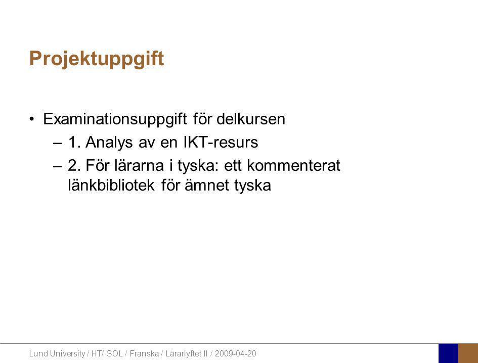 Lund University / HT/ SOL / Franska / Lärarlyftet II / 2009-04-20 Projektuppgift •Examinationsuppgift för delkursen –1. Analys av en IKT-resurs –2. Fö