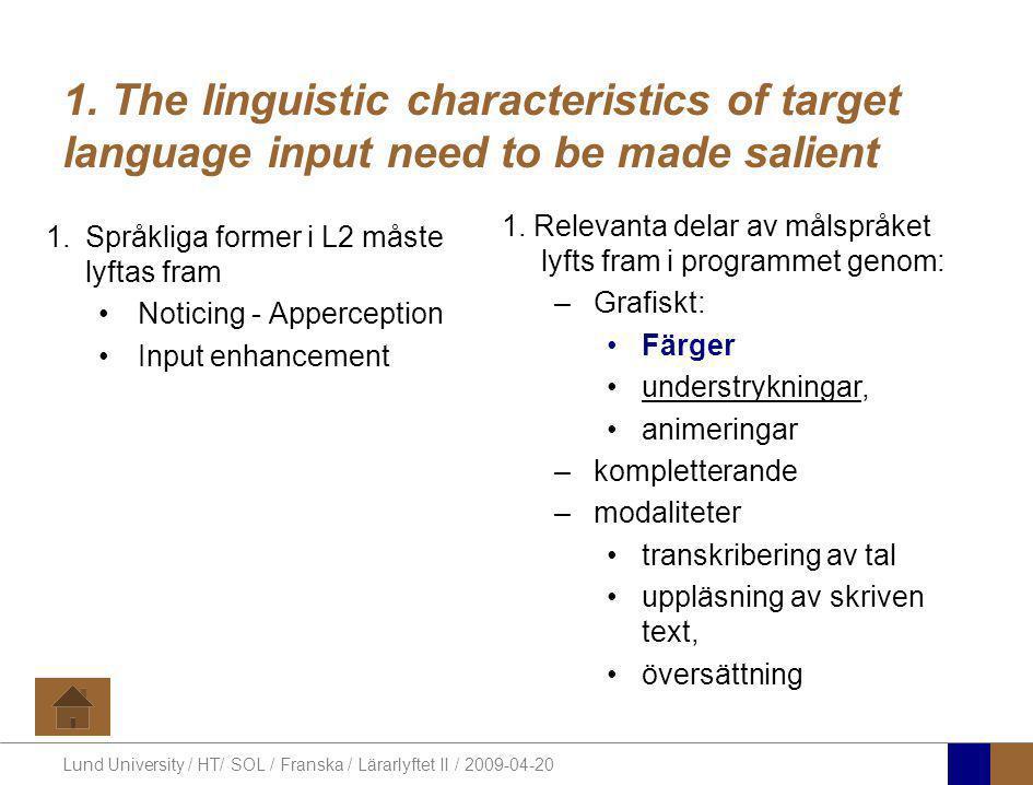 Lund University / HT/ SOL / Franska / Lärarlyftet II / 2009-04-20 1. The linguistic characteristics of target language input need to be made salient 1