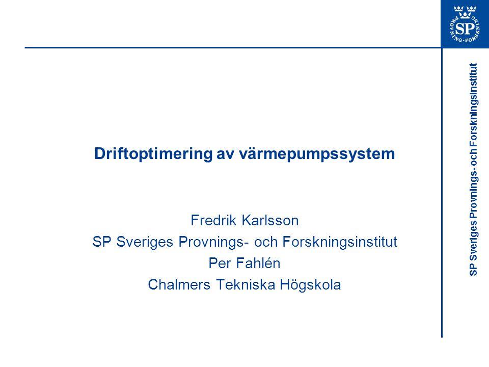 SP Sveriges Provnings- och Forskningsinstitut Driftoptimering av värmepumpssystem Fredrik Karlsson SP Sveriges Provnings- och Forskningsinstitut Per Fahlén Chalmers Tekniska Högskola