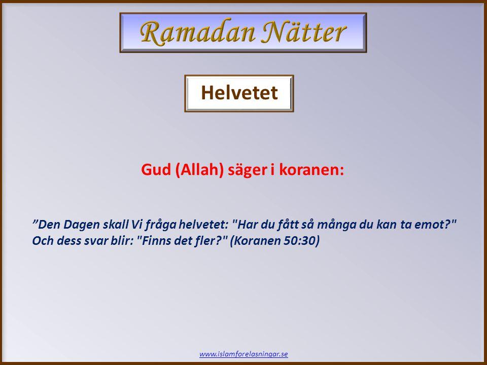 www.islamforelasningar.se Den Dagen skall Vi fråga helvetet: Har du fått så många du kan ta emot? Och dess svar blir: Finns det fler? (Koranen 50:30) Gud (Allah) säger i koranen: