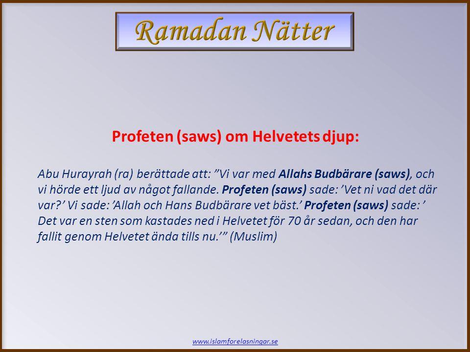 www.islamforelasningar.se Profeten (saws) om Helvetets djup: Abu Hurayrah (ra) berättade att: Vi var med Allahs Budbärare (saws), och vi hörde ett ljud av något fallande.