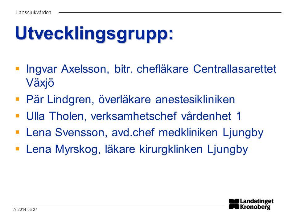 Länssjukvården 7/ 2014-06-27 Utvecklingsgrupp:  Ingvar Axelsson, bitr.