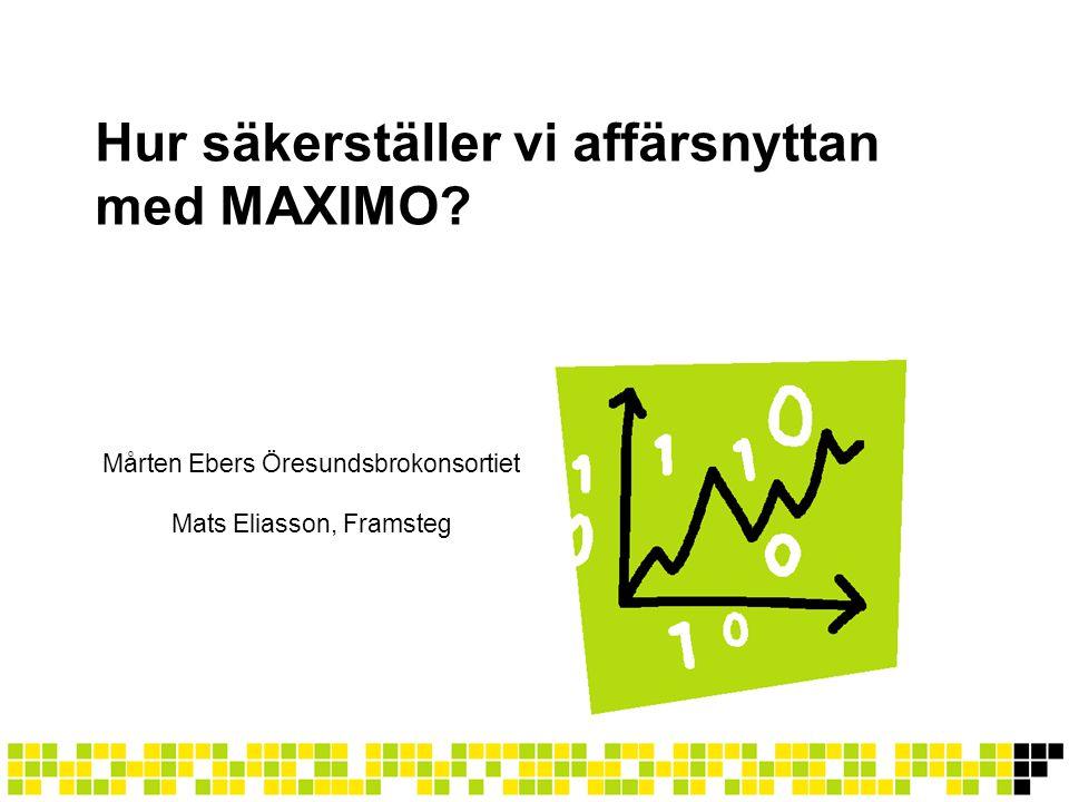 Hur säkerställer vi affärsnyttan med MAXIMO? Mårten Ebers Öresundsbrokonsortiet Mats Eliasson, Framsteg