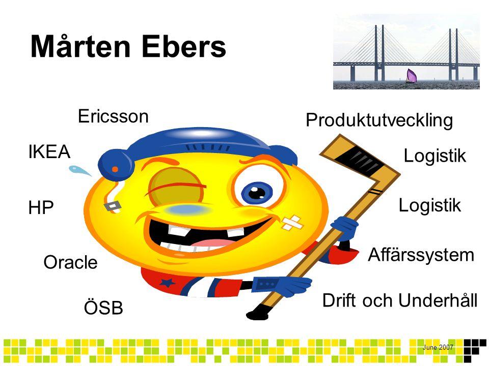 June 2007 Ericsson IKEA HP Oracle ÖSB Produktutveckling Logistik Affärssystem Drift och Underhåll Mårten Ebers