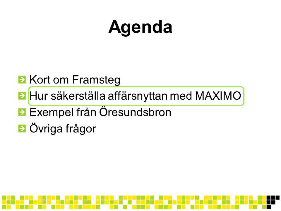 Agenda Kort om Framsteg Hur säkerställa affärsnyttan med MAXIMO Exempel från Öresundsbron Övriga frågor