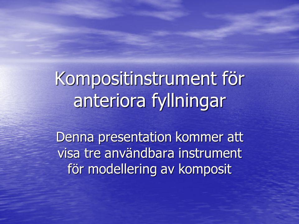 Kompositinstrument för anteriora fyllningar Denna presentation kommer att visa tre användbara instrument för modellering av komposit