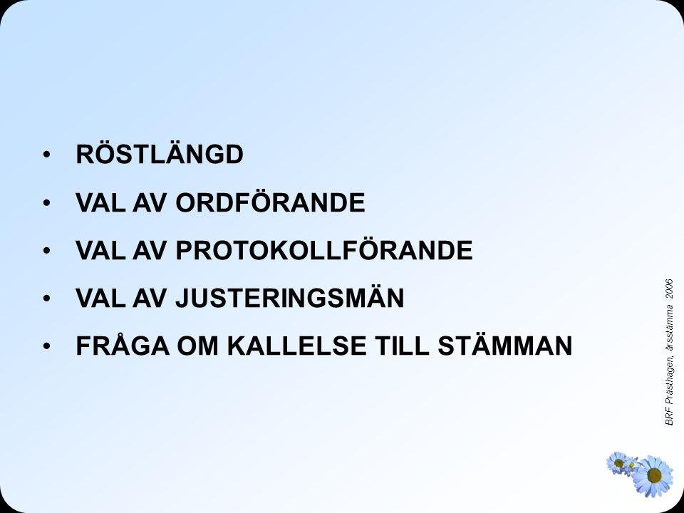 BRF Prästhagen, årsstämma 2006 •RÖSTLÄNGD •VAL AV ORDFÖRANDE •VAL AV PROTOKOLLFÖRANDE •VAL AV JUSTERINGSMÄN •FRÅGA OM KALLELSE TILL STÄMMAN