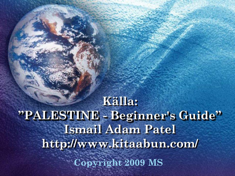 """PALESTINE - Beginner's Guide"" Källa: ""PALESTINE - Beginner's Guide"" Ismail Adam Patel http://www.kitaabun.com/ Copyright 2009 MS"