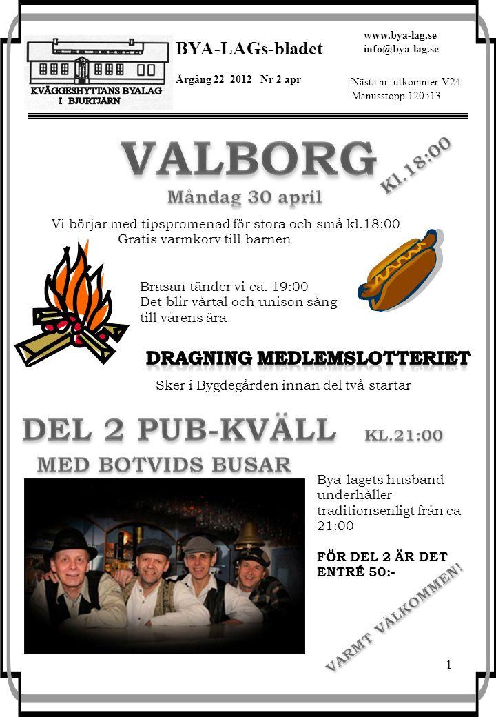 1 BYA-LAGs-bladet Årgång 22 2012 Nr 2 apr www.bya-lag.se info@bya-lag.se Nästa nr.