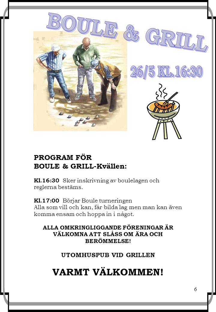 6 PROGRAM FÖR BOULE & GRILL-Kvällen: Kl.16:30 Sker inskrivning av boulelagen och reglerna bestäms.