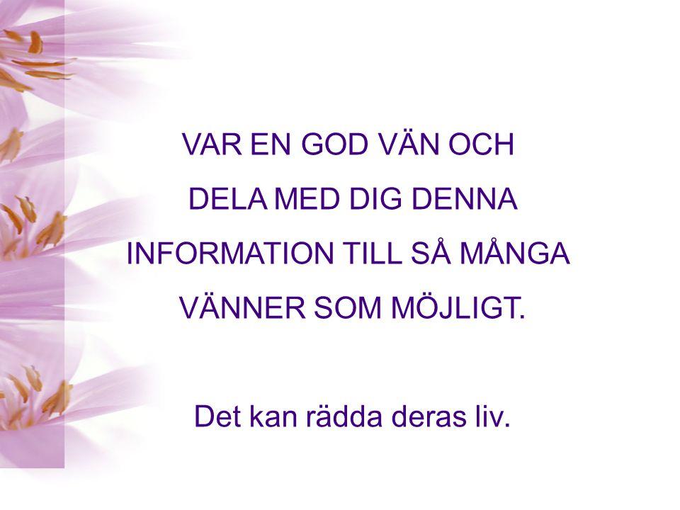 VAR EN GOD VÄN OCH DELA MED DIG DENNA INFORMATION TILL SÅ MÅNGA VÄNNER SOM MÖJLIGT.