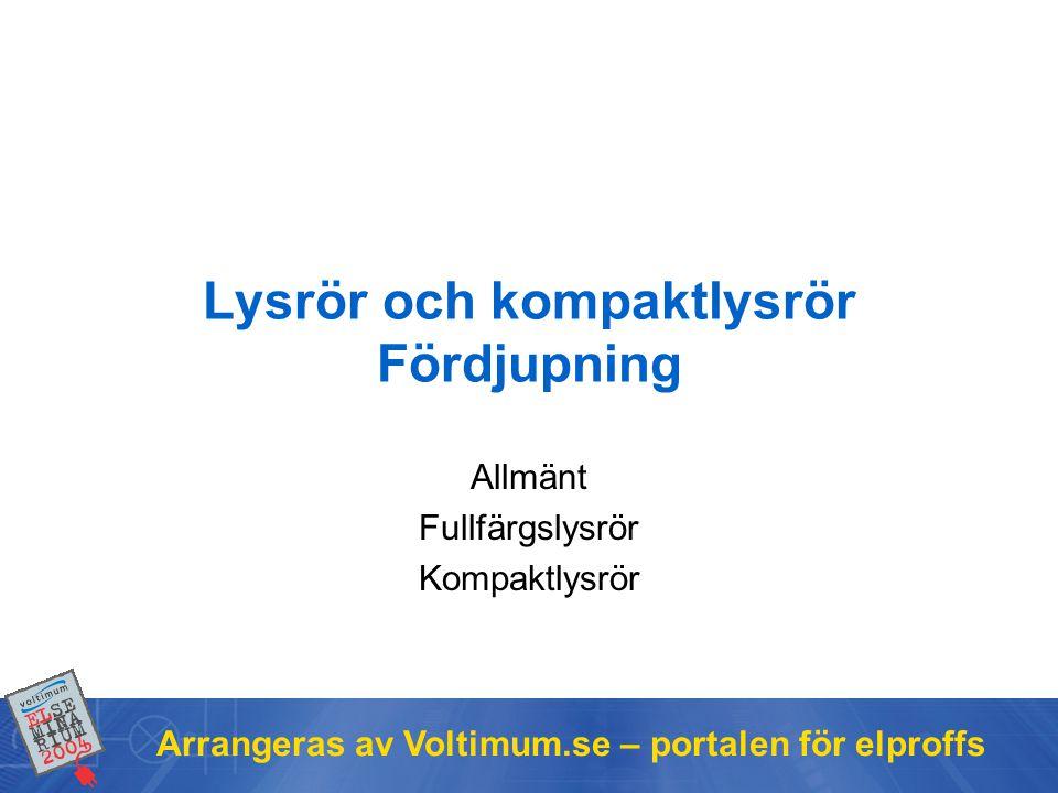 Arrangeras av Voltimum.se – portalen för elproffs Lysrör och kompaktlysrör Fördjupning Allmänt Fullfärgslysrör Kompaktlysrör