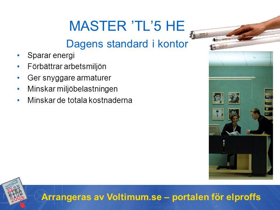 Arrangeras av Voltimum.se – portalen för elproffs MASTER 'TL'5 HE Dagens standard i kontor •Sparar energi •Förbättrar arbetsmiljön •Ger snyggare armat