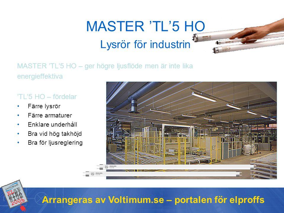 Arrangeras av Voltimum.se – portalen för elproffs MASTER 'TL'5 HO Lysrör för industrin MASTER 'TL'5 HO – ger högre ljusflöde men är inte lika energief