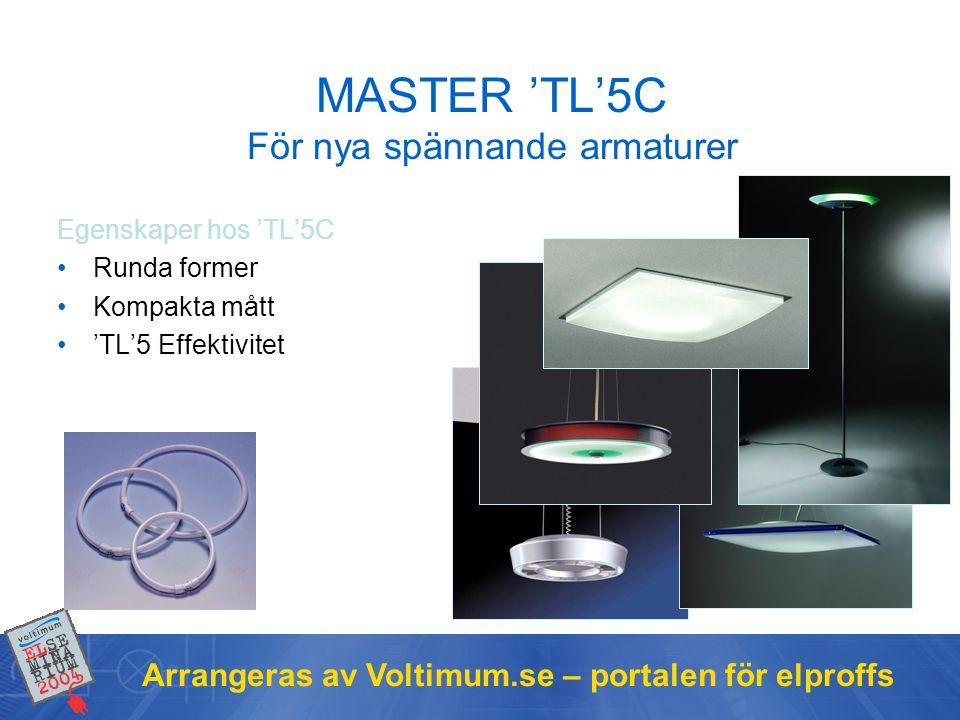 Arrangeras av Voltimum.se – portalen för elproffs MASTER 'TL'5C För nya spännande armaturer Egenskaper hos 'TL'5C •Runda former •Kompakta mått •'TL'5