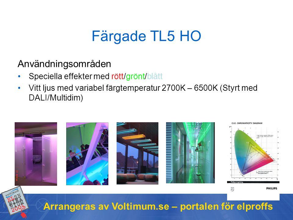 Arrangeras av Voltimum.se – portalen för elproffs Färgade TL5 HO Användningsområden •Speciella effekter med rött/grönt/blått •Vitt ljus med variabel f