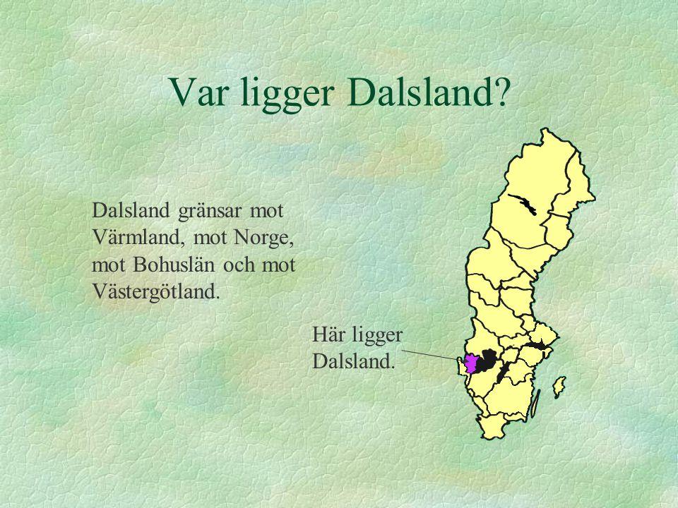 Var ligger Dalsland? Dalsland gränsar mot Värmland, mot Norge, mot Bohuslän och mot Västergötland. Här ligger Dalsland.