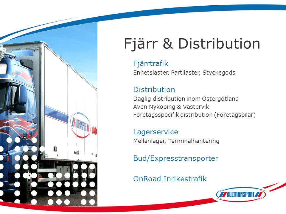 Fjärr & Distribution Fjärrtrafik Enhetslaster, Partilaster, Styckegods Distribution Daglig distribution inom Östergötland Även Nyköping & Västervik Fö