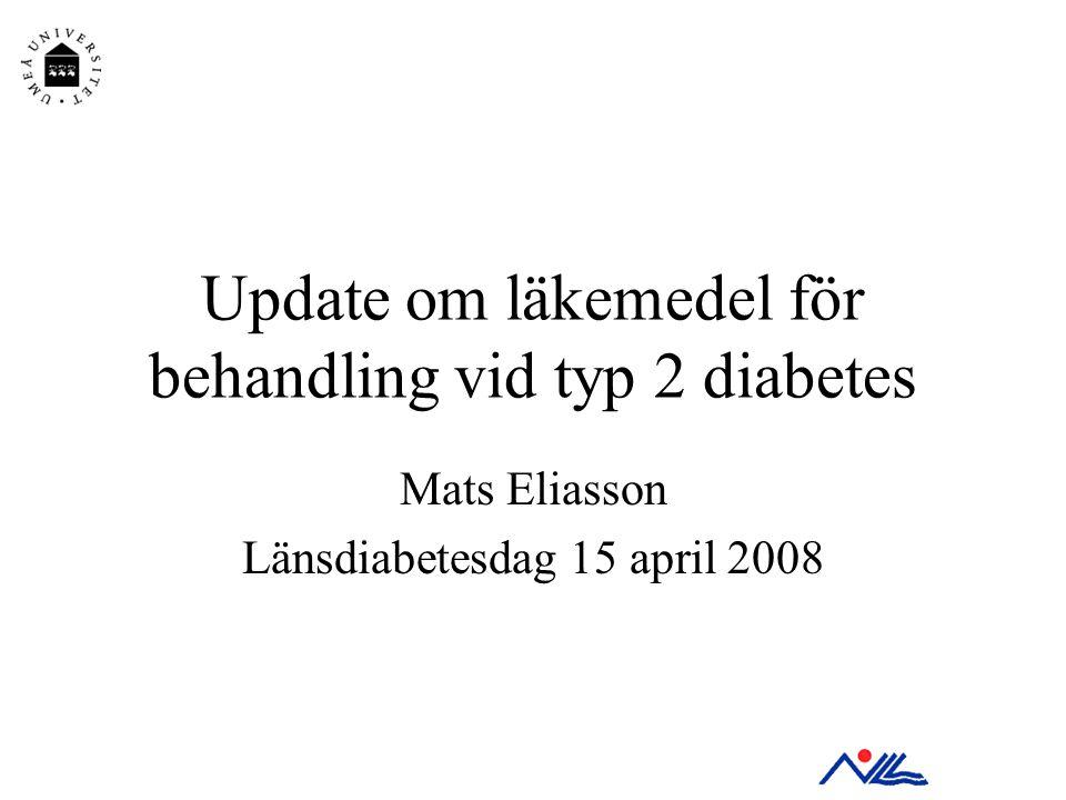 Update om läkemedel för behandling vid typ 2 diabetes Mats Eliasson Länsdiabetesdag 15 april 2008
