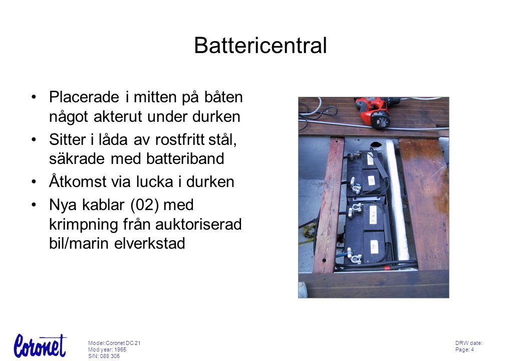 DRW date: Page: 5 Model:Coronet DC 21 Mod year: 1965 S/N: 088 305 Batteribrytare •Sitter på barbordssidan direkt under bänkskivan •4 lägen –Av –Bat 1 på –Bat 2 på –Bat 1+2 på •Nya kablar (02) med krimpning från auktoriserad bil/marin elverkstad