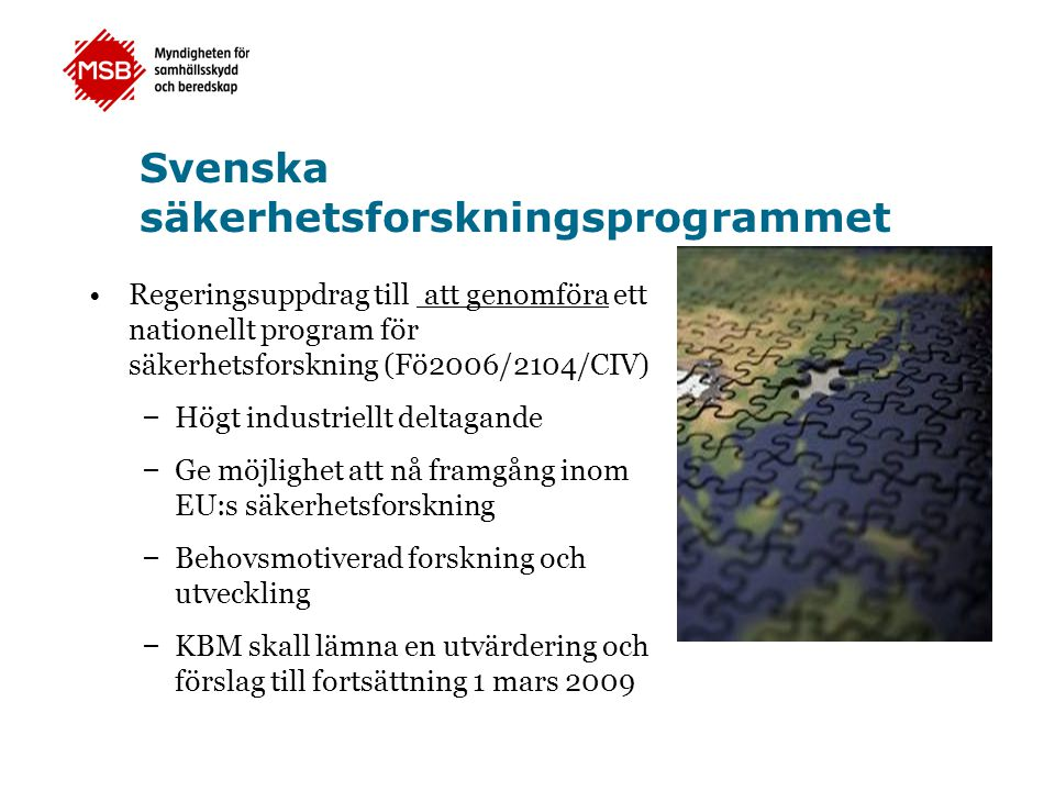 Svenska säkerhetsforskningsprogrammet •Regeringsuppdrag till att genomföra ett nationellt program för säkerhetsforskning (Fö2006/2104/CIV) – Högt indu
