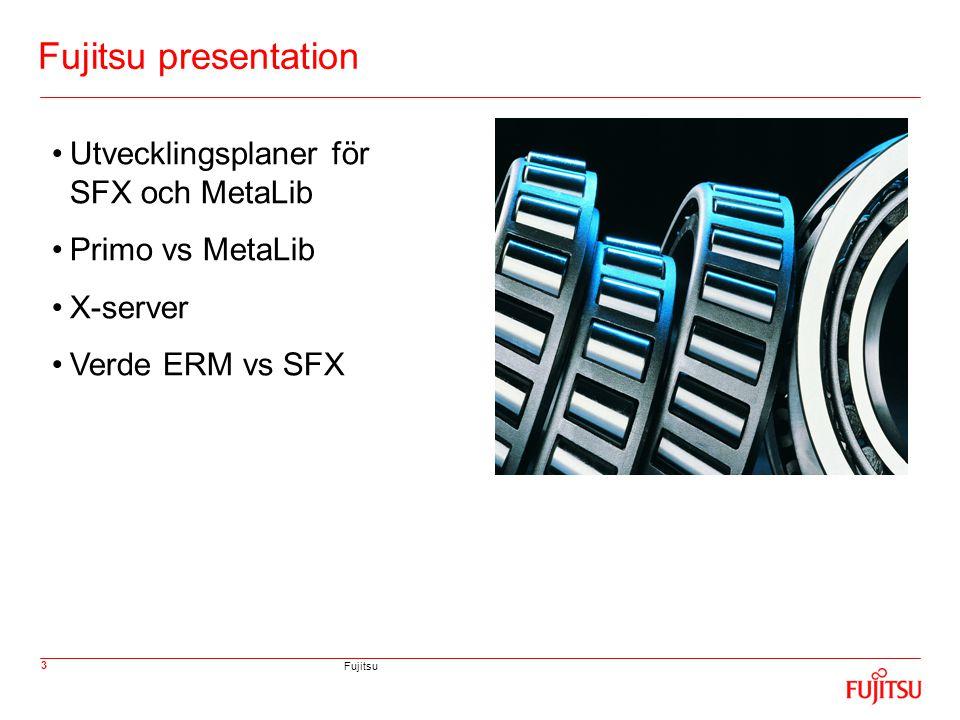 Fujitsu 3 Fujitsu presentation •Utvecklingsplaner för SFX och MetaLib •Primo vs MetaLib •X-server •Verde ERM vs SFX