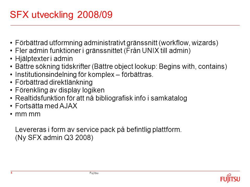Fujitsu 5 SFX utveckling 2009/10 SFX och Verde en produkt (SFX ver 4, Verde ver 3) • Gemensam databas • Säljs som bara SFX eller som Verde/SFX