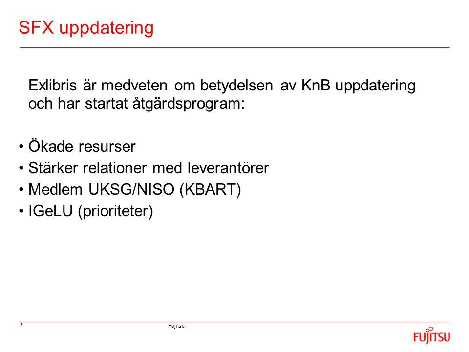 Fujitsu 7 SFX uppdatering Exlibris är medveten om betydelsen av KnB uppdatering och har startat åtgärdsprogram: •Ökade resurser •Stärker relationer med leverantörer •Medlem UKSG/NISO (KBART) •IGeLU (prioriteter)