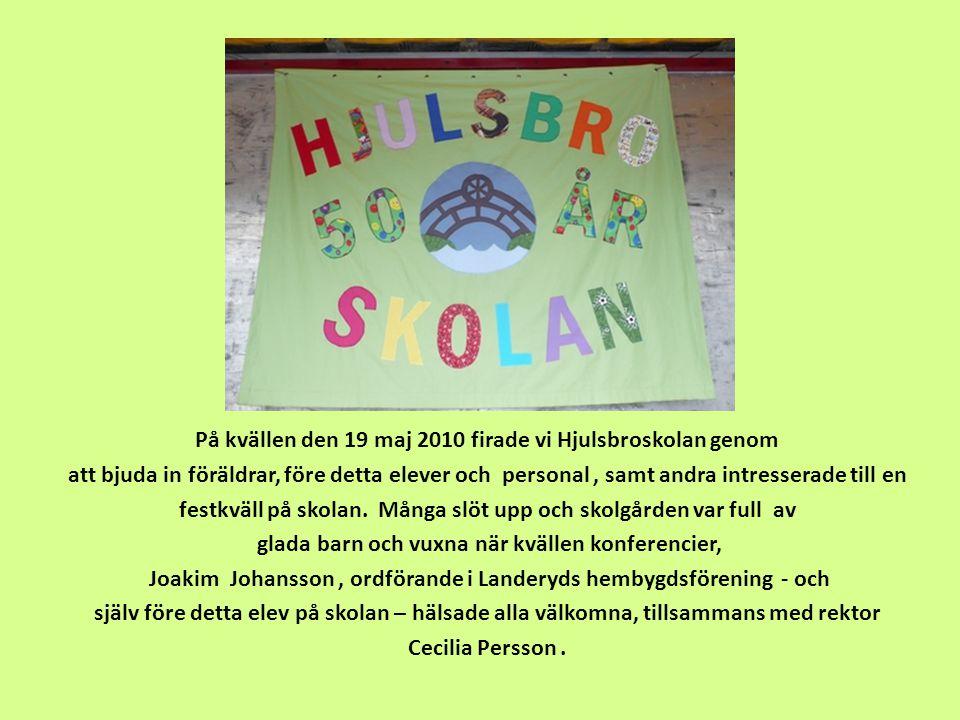 På kvällen den 19 maj 2010 firade vi Hjulsbroskolan genom att bjuda in föräldrar, före detta elever och personal, samt andra intresserade till en fest