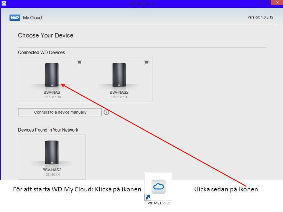 För att starta WD My Cloud: Klicka på ikonenKlicka sedan på ikonen