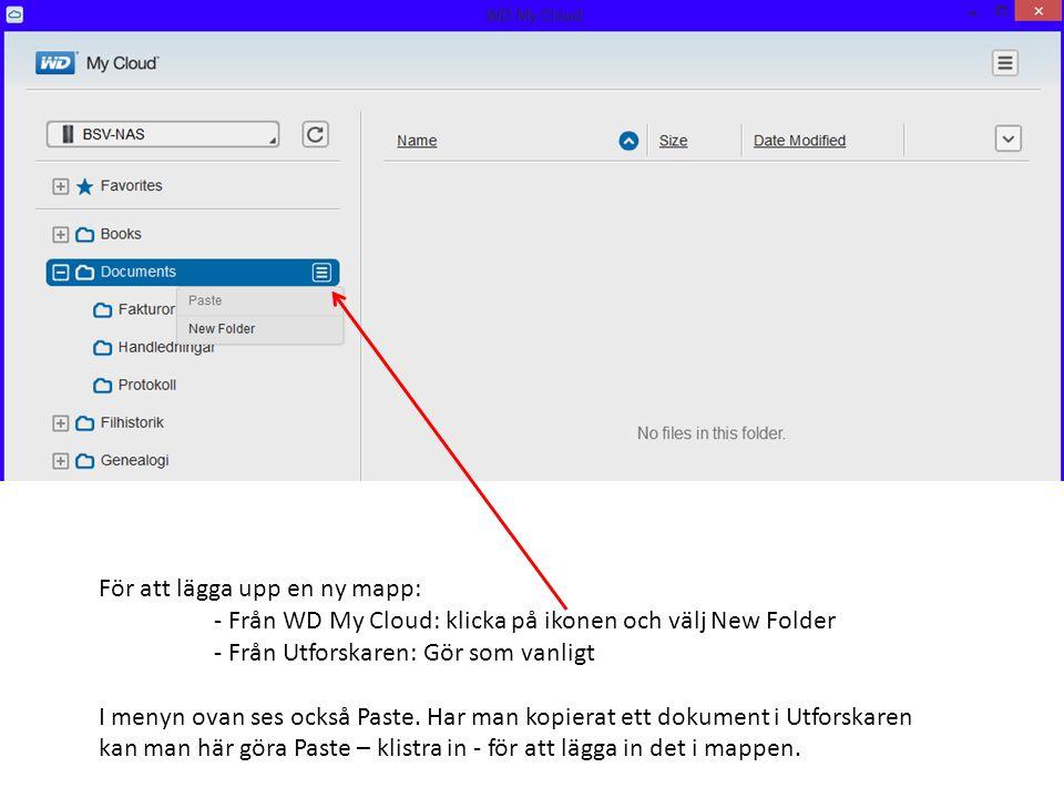 För att lägga upp en ny mapp: - Från WD My Cloud: klicka på ikonen och välj New Folder - Från Utforskaren: Gör som vanligt I menyn ovan ses också Paste.