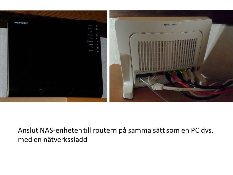 Anslut NAS-enheten till routern på samma sätt som en PC dvs. med en nätverkssladd