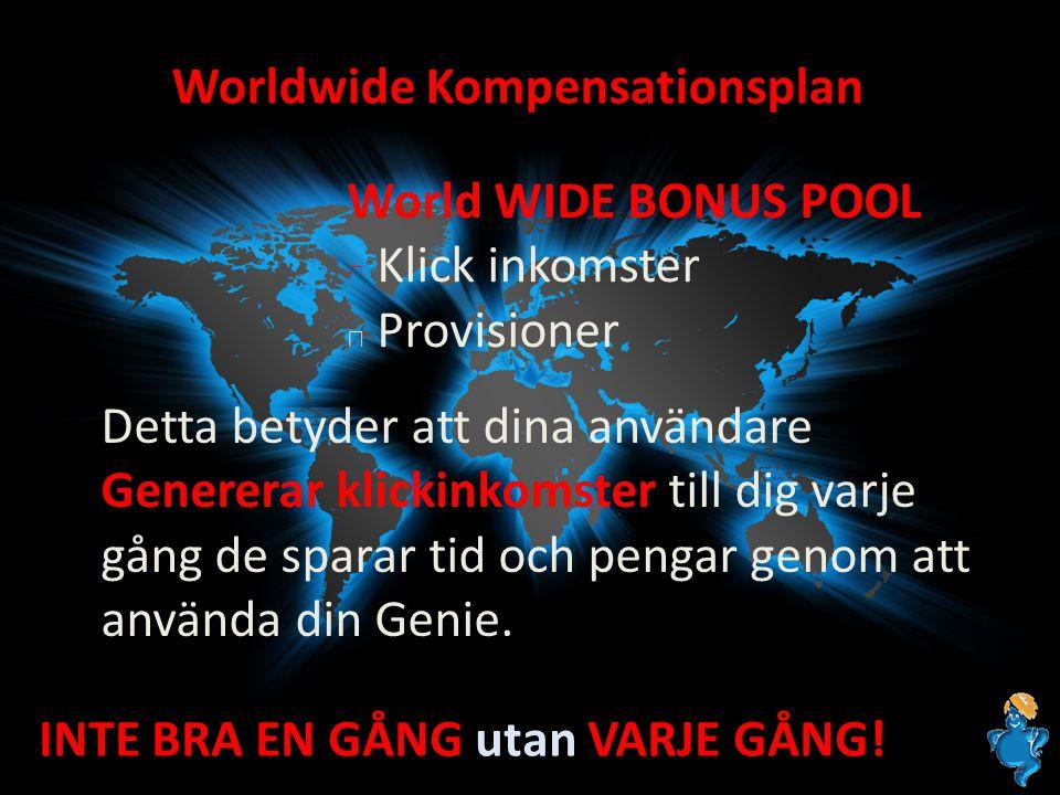Worldwide Kompensationsplan World WIDE BONUS POOL Klick inkomster Provisioner Detta betyder att dina användare Genererar klickinkomster till dig varje