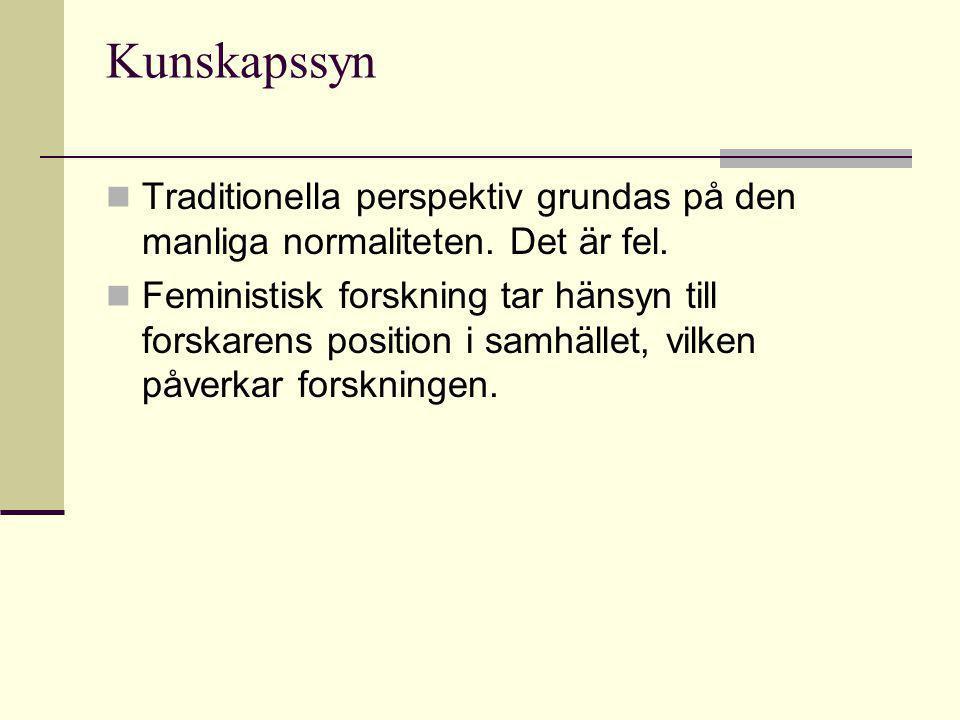 Kunskapssyn  Traditionella perspektiv grundas på den manliga normaliteten.