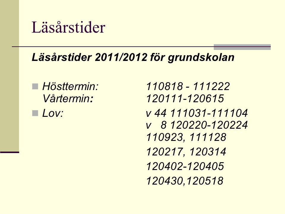 Läsårstider Läsårstider 2011/2012 för grundskolan  Hösttermin: 110818 - 111222 Vårtermin: 120111-120615  Lov:v 44 111031-111104 v 8 120220-120224 11