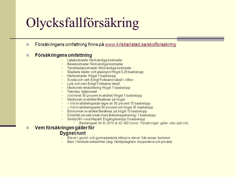 Olycksfallförsäkring  Försäkringens omfattning finns på www.kristianstad.se/skolforsakringwww.kristianstad.se/skolforsakring  Försäkringens omfattni
